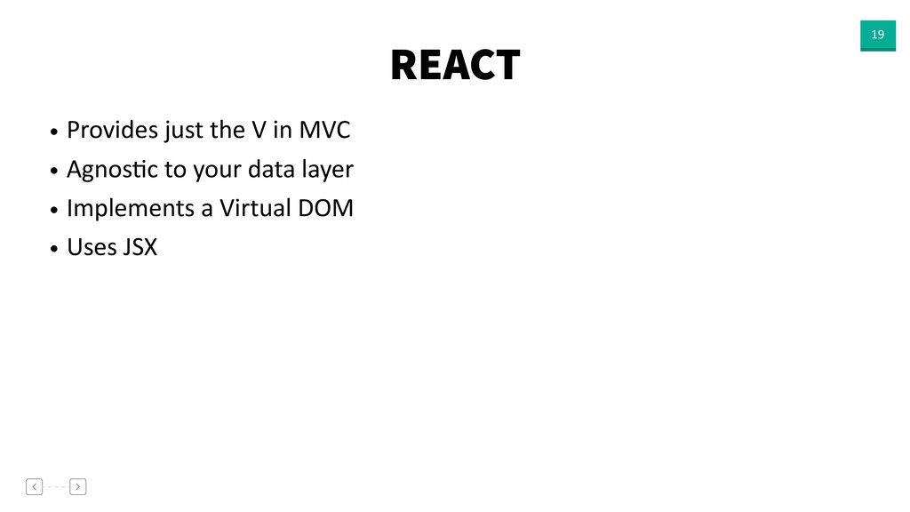 REACT 19 • Provides just the V in MVC • AgnosVc...