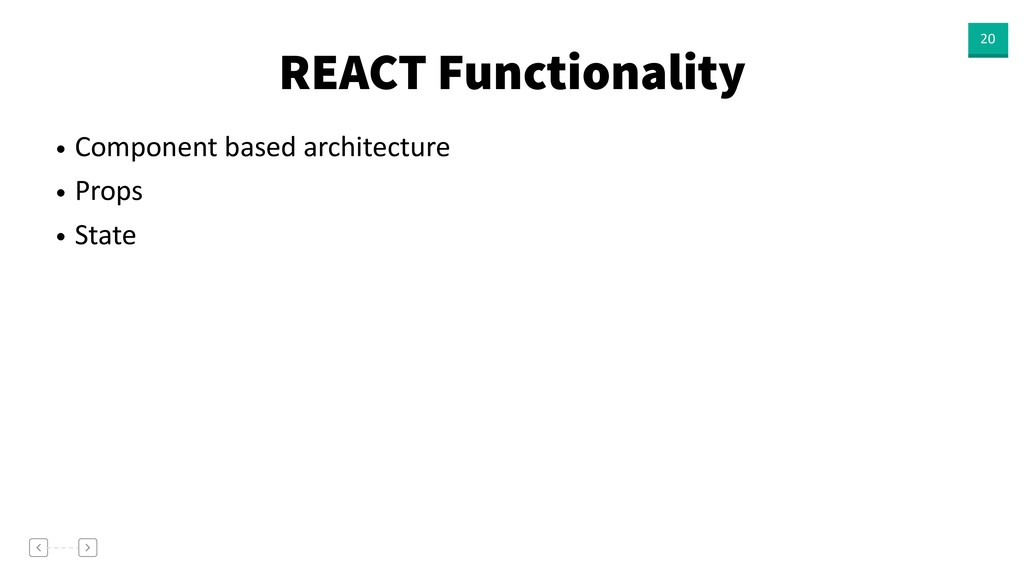 REACT Functionality 20 • Component based archit...