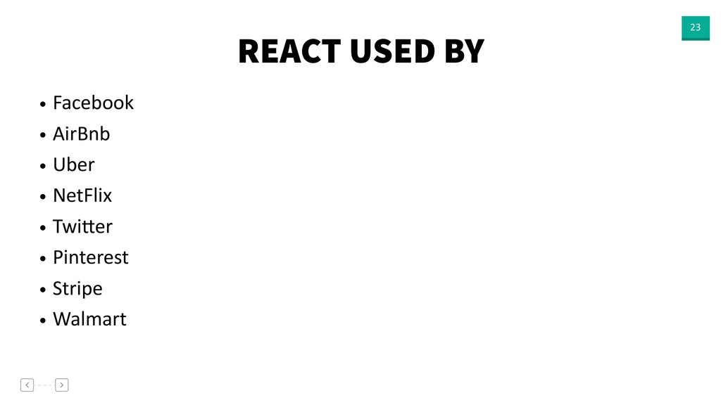 REACT USED BY 23 • Facebook • AirBnb • Uber • N...