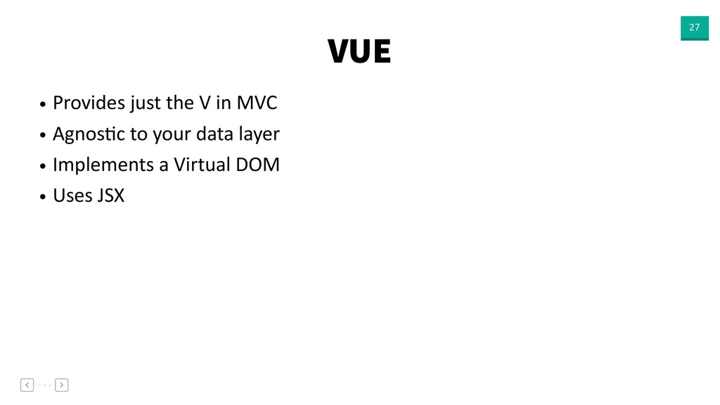 VUE 27 • Provides just the V in MVC • AgnosVc t...