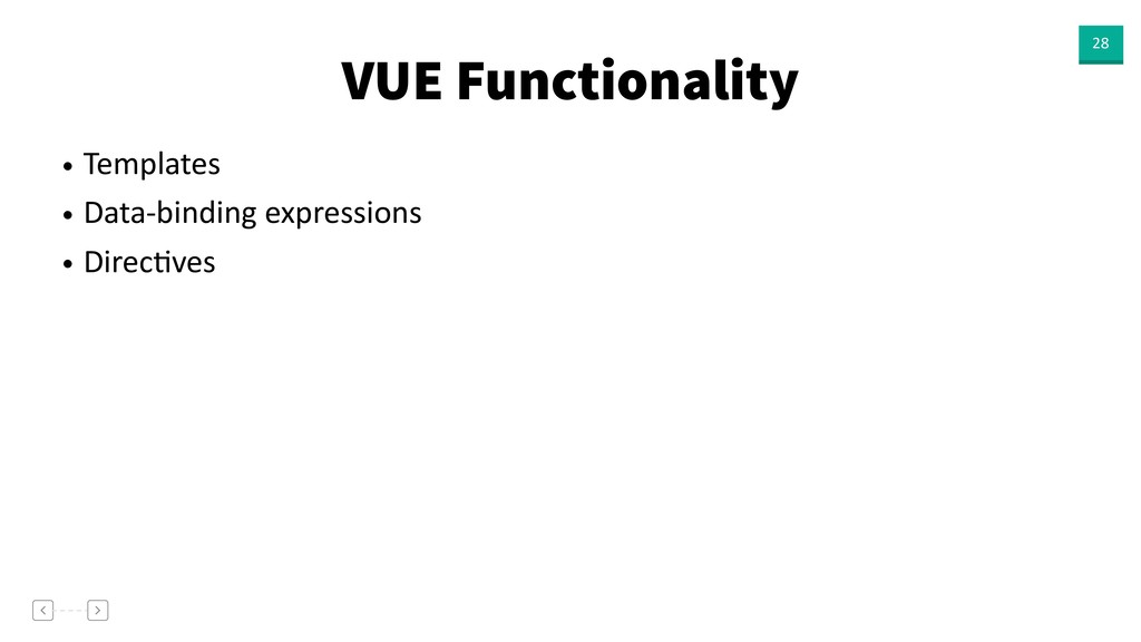 VUE Functionality 28 • Templates • Data-binding...