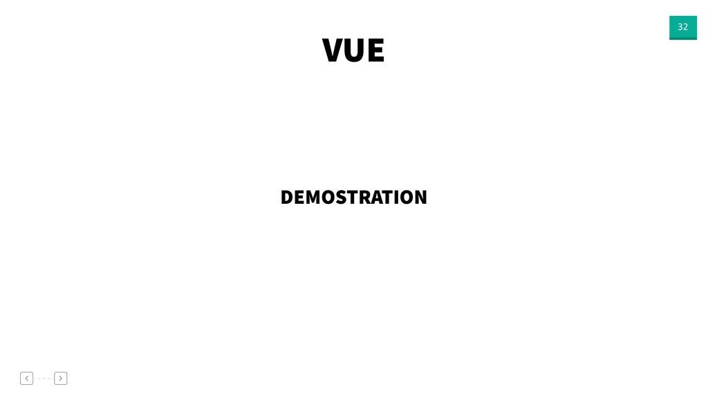 VUE 32 DEMOSTRATION
