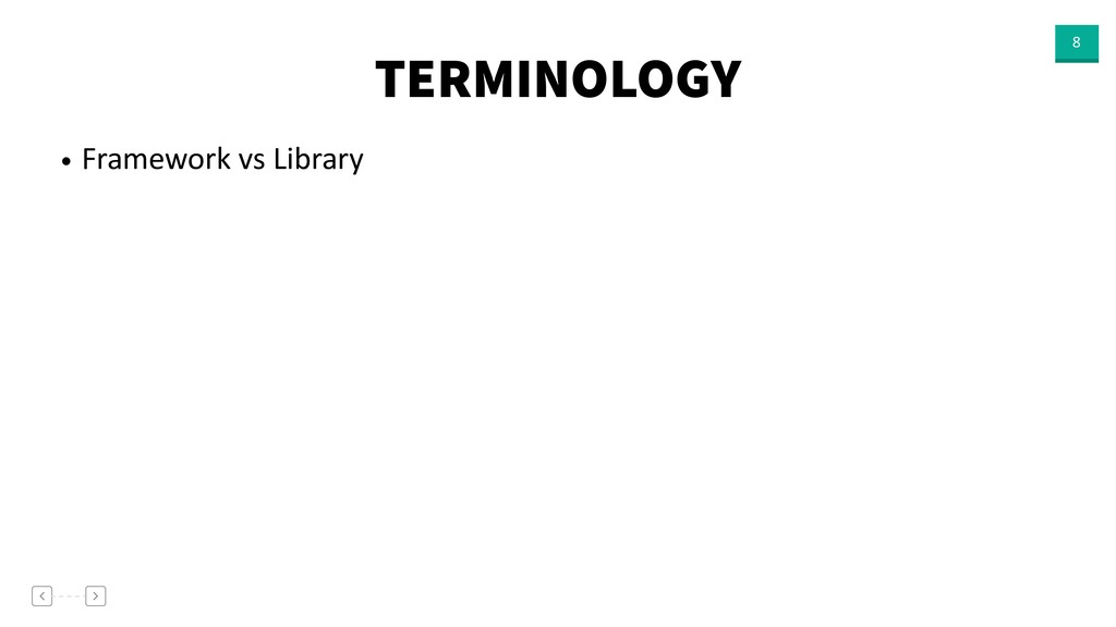 TERMINOLOGY 8 • Framework vs Library