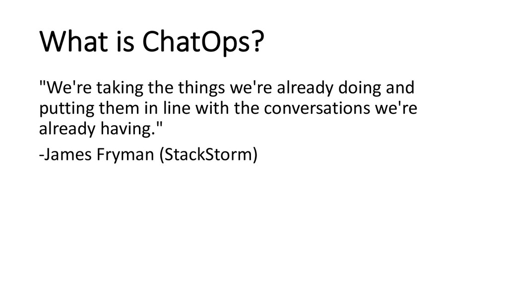 """What is ChatOps? """"We're taking the things we're..."""