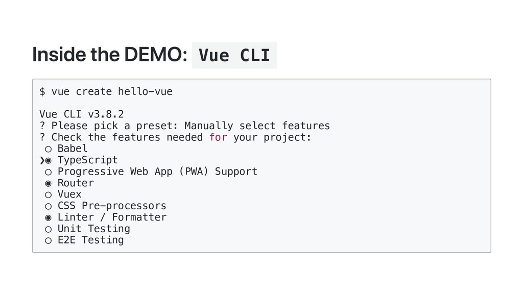Inside the DEMO: Vue CLI $ vue create hello-vue...