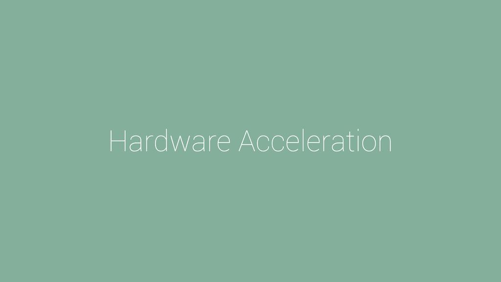 Hardware Acceleration