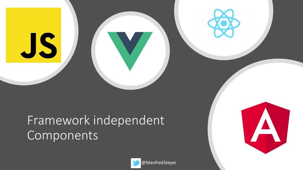 @ManfredSteyer Framework independent Components