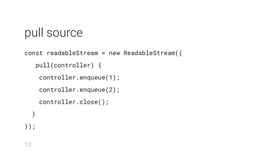 pull source const readableStream = new Readable...