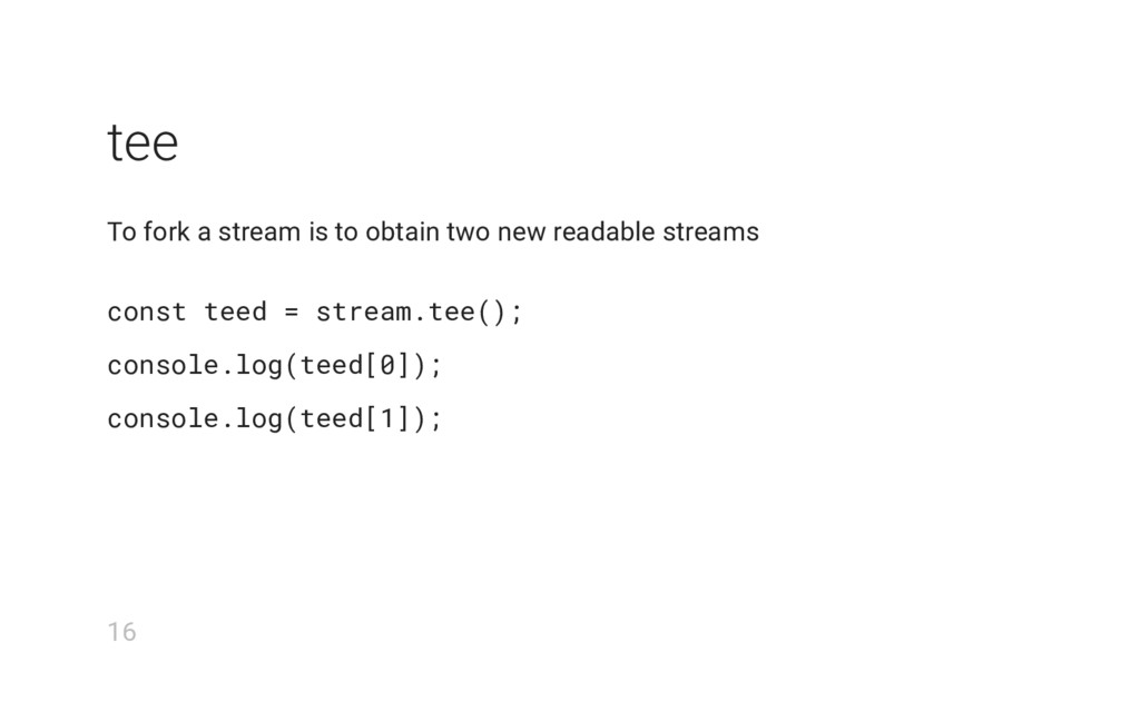 tee To fork a stream is to obtain two new reada...