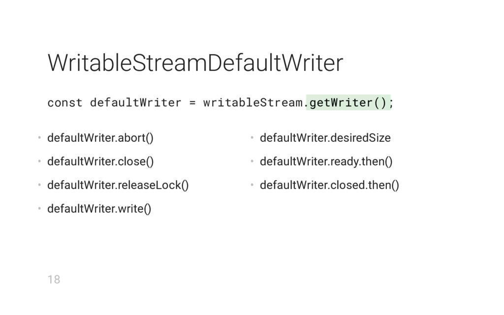 getWriter() WritableStreamDefaultWriter const d...