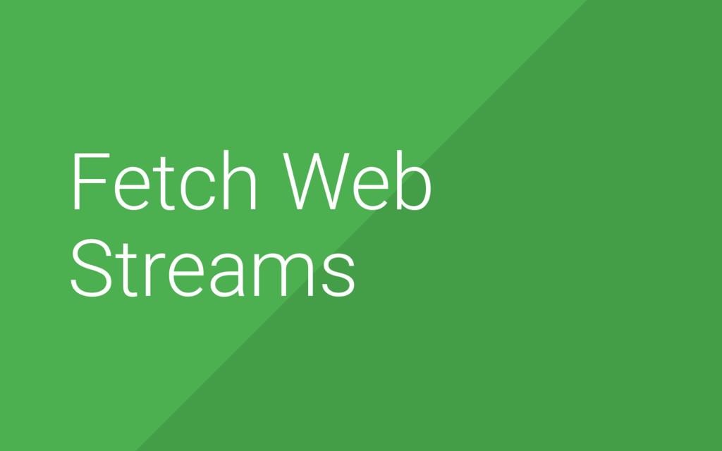 23 Fetch Web Streams