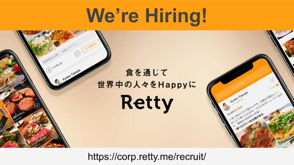 We're Hiring! https://corp.retty.me/recruit/