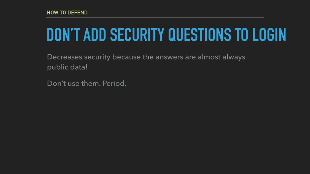 HOW TO DEFEND DON'T ADD SECURITY QUESTIONS TO L...