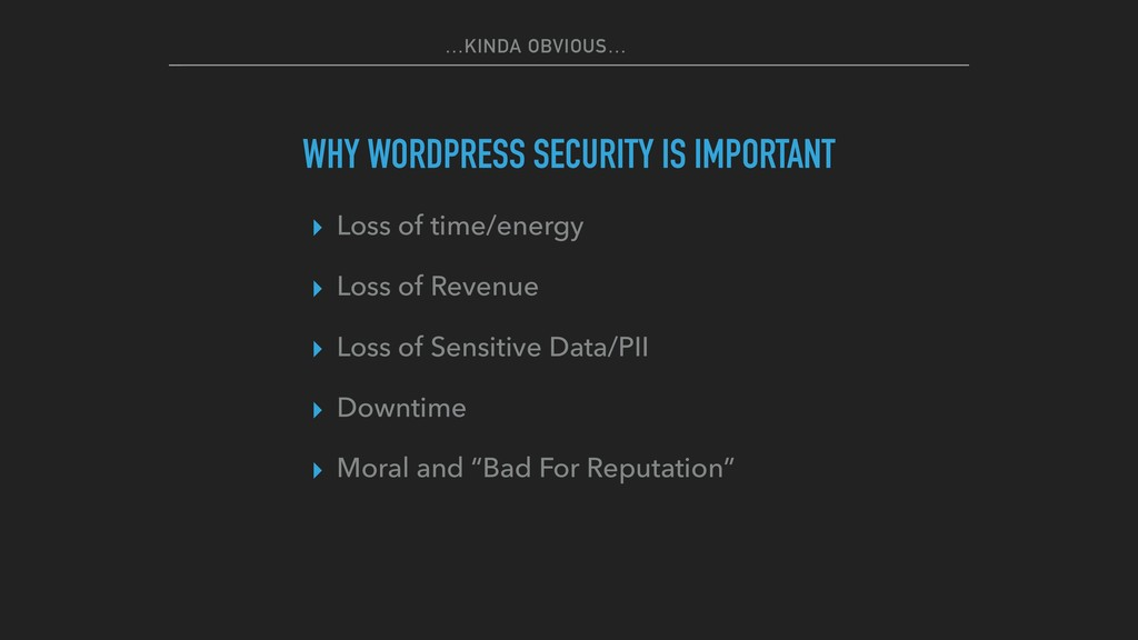 …KINDA OBVIOUS… WHY WORDPRESS SECURITY IS IMPOR...