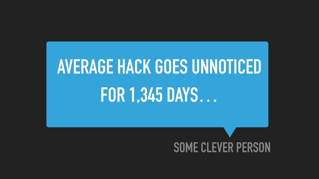 AVERAGE HACK GOES UNNOTICED FOR 1,345 DAYS… SOM...
