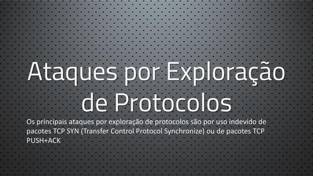 Ataques por Exploração de Protocolos Os princip...