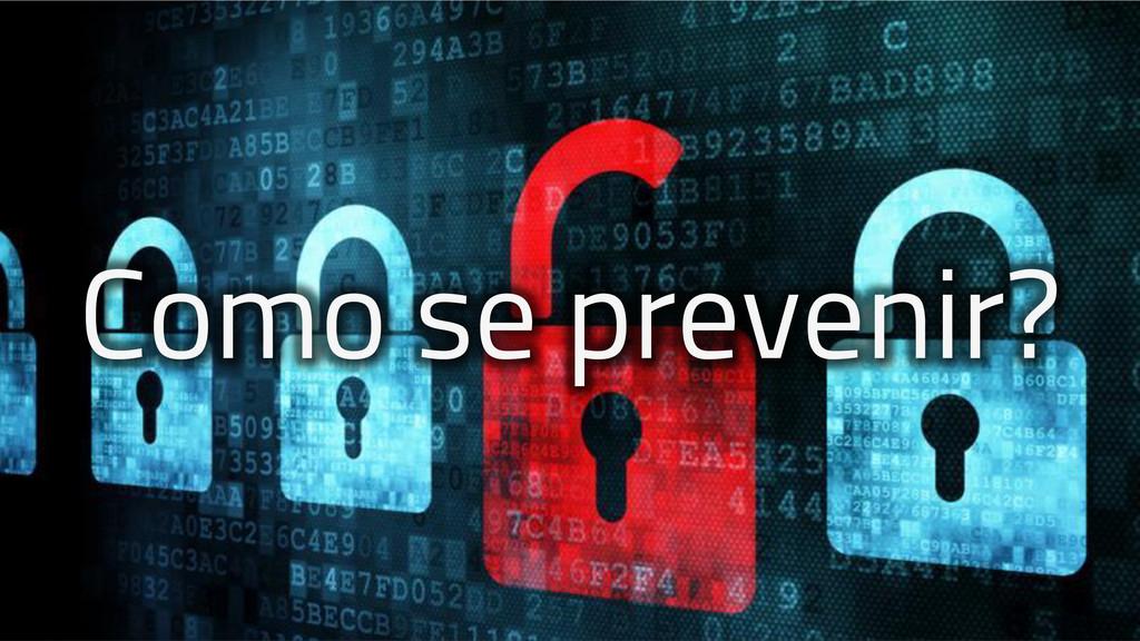 Como se prevenir?