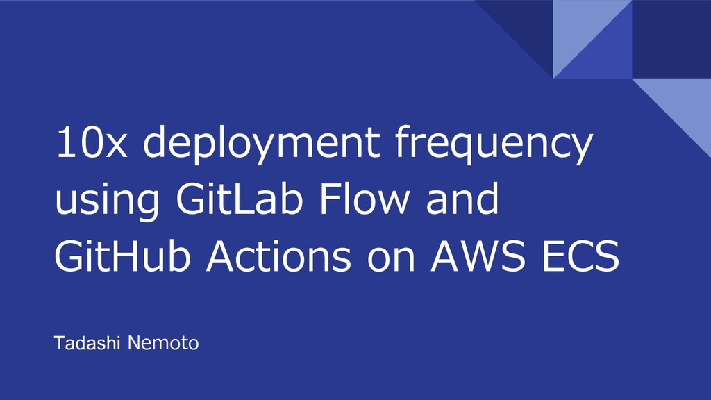 10x deployment frequency using GitLab Flow and ...