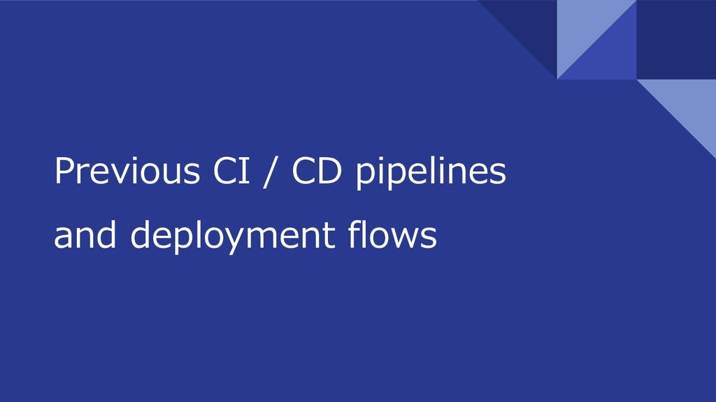 Previous CI / CD pipelines and deployment flows