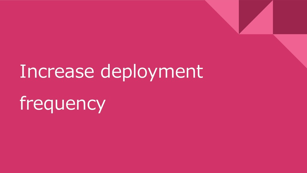 Increase deployment frequency