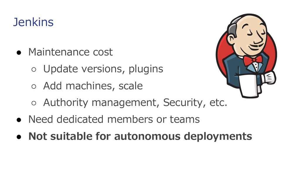 Jenkins ● Maintenance cost ○ Update versions, p...