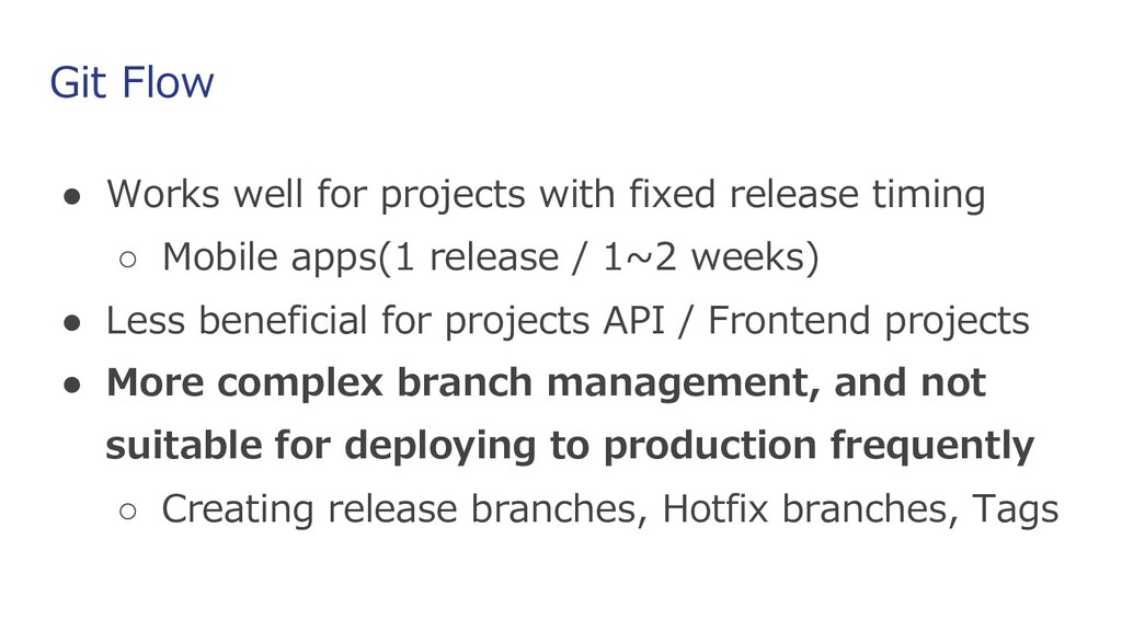 Git Flow ● Works well for projects with fixed r...