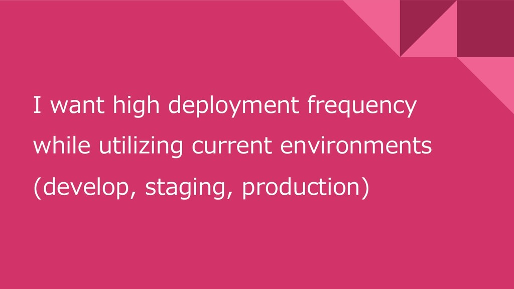 I want high deployment frequency while utilizin...