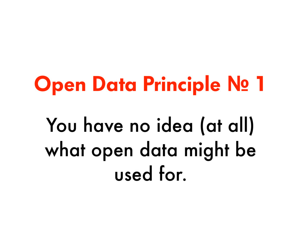 Open Data Principle № 1 You have no idea (at al...