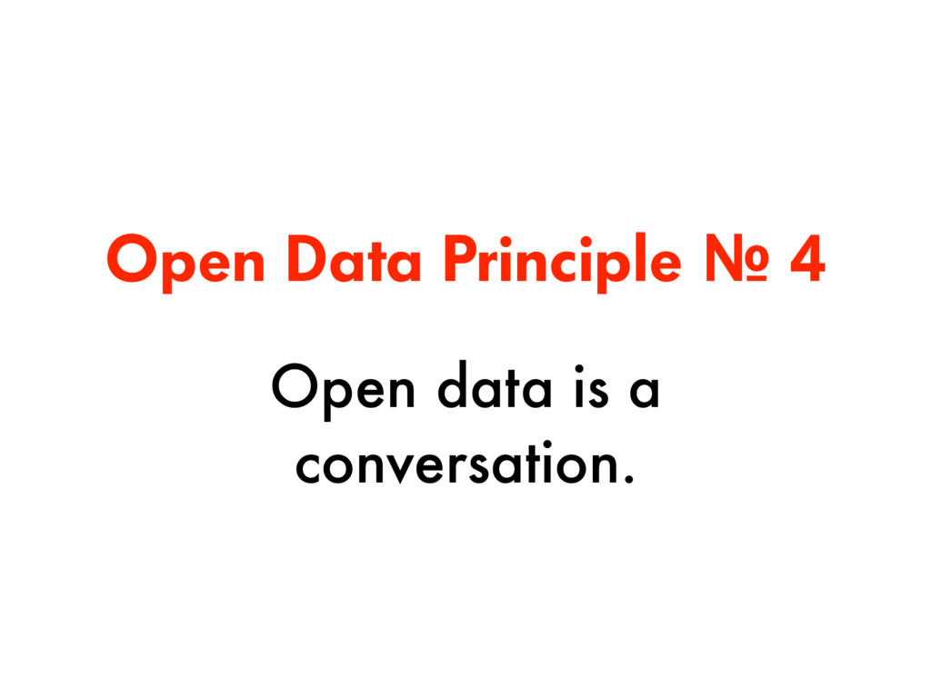 Open Data Principle № 4 Open data is a conversa...