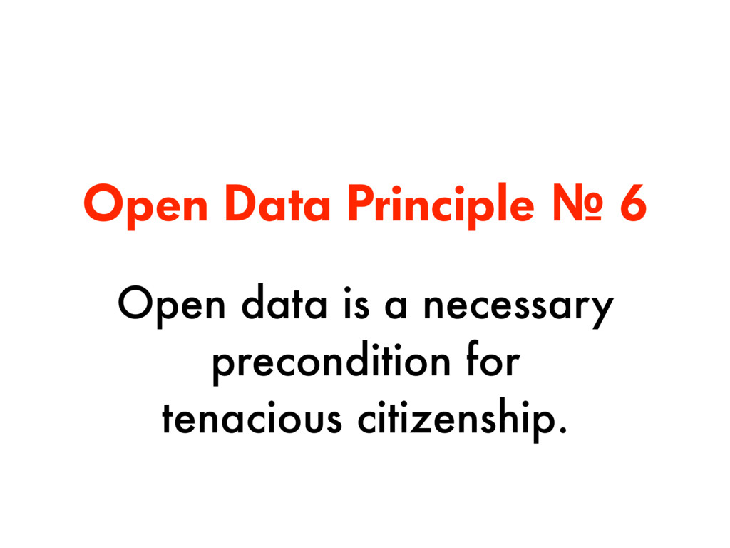 Open Data Principle № 6 Open data is a necessar...