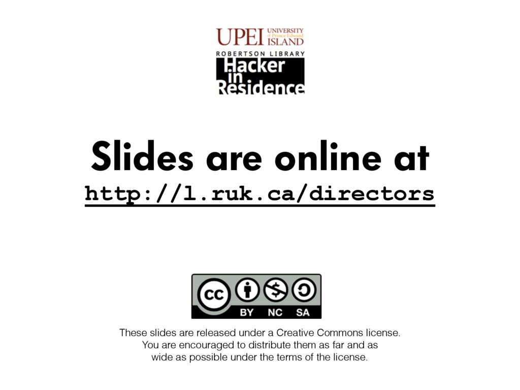 Slides are online at http://l.ruk.ca/directors ...