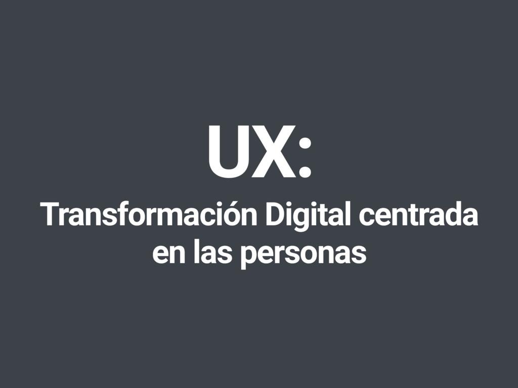 UX: Transformación Digital centrada en las pers...