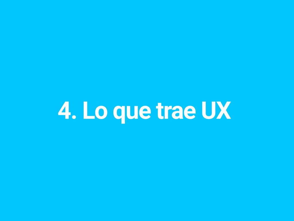 4. Lo que trae UX