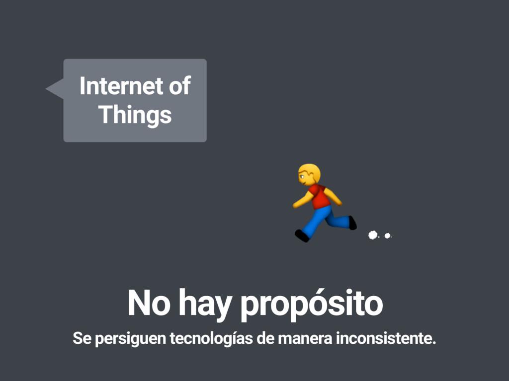 No hay propósito Se persiguen tecnologías de ma...