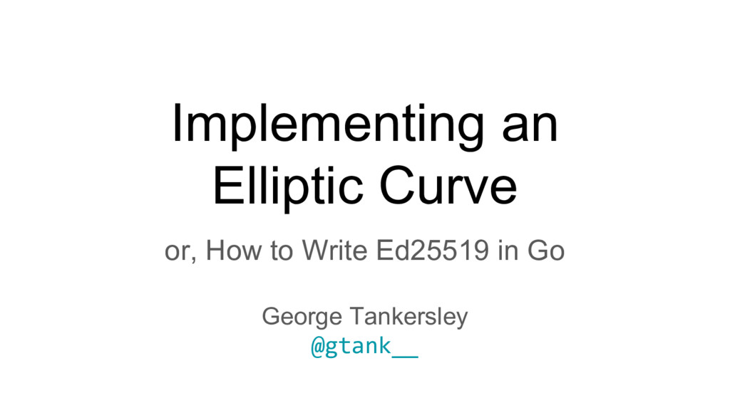 Implementing an Elliptic Curve or, How to Write...