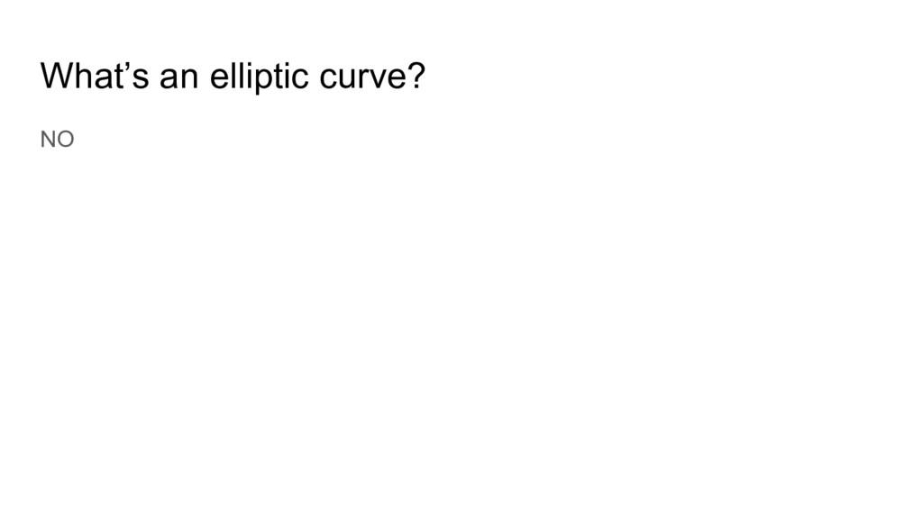 What's an elliptic curve? NO