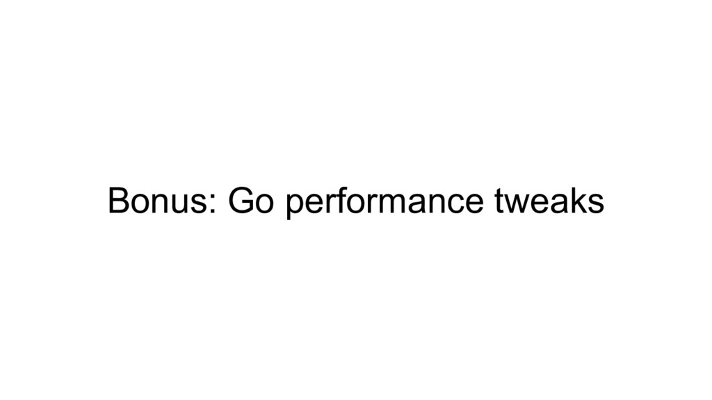 Bonus: Go performance tweaks