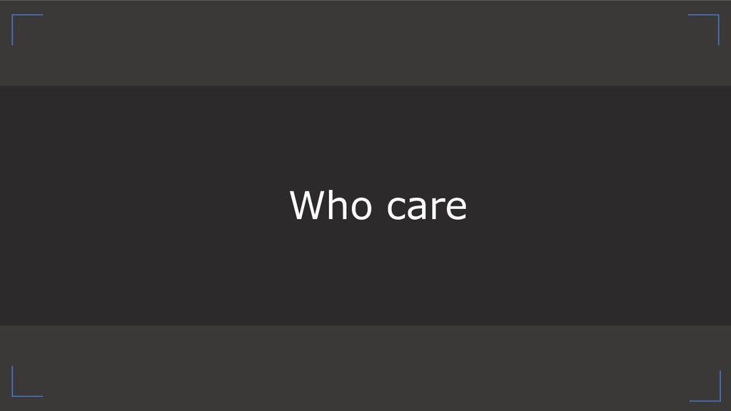 Who care