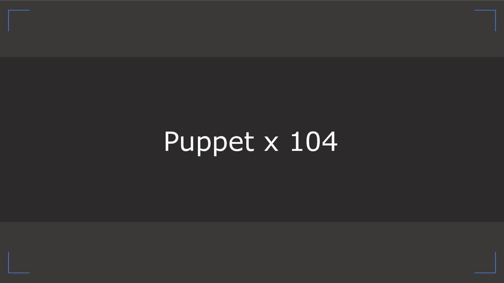 Puppet x 104