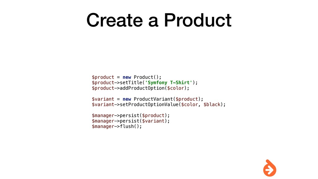 Create a Product $product = new Product(); $pro...