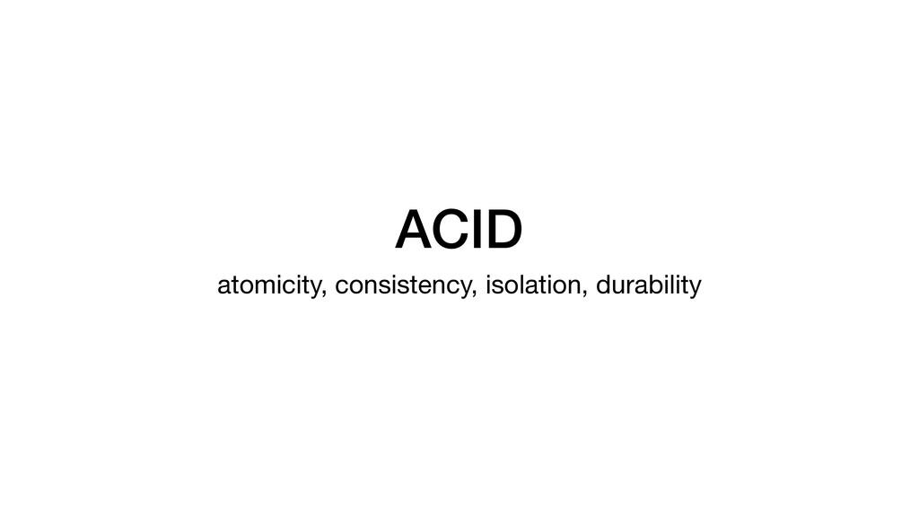 ACID atomicity, consistency, isolation, durabil...