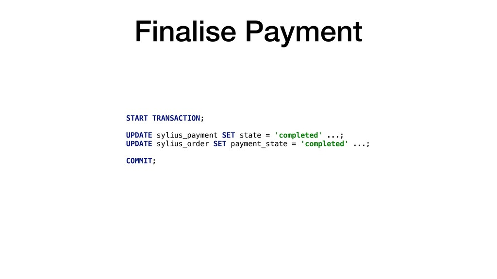 Finalise Payment START TRANSACTION; UPDATE syli...