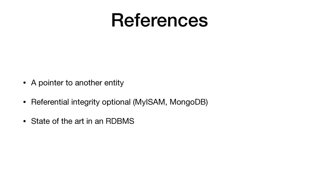 References • A pointer to another entity  • Ref...