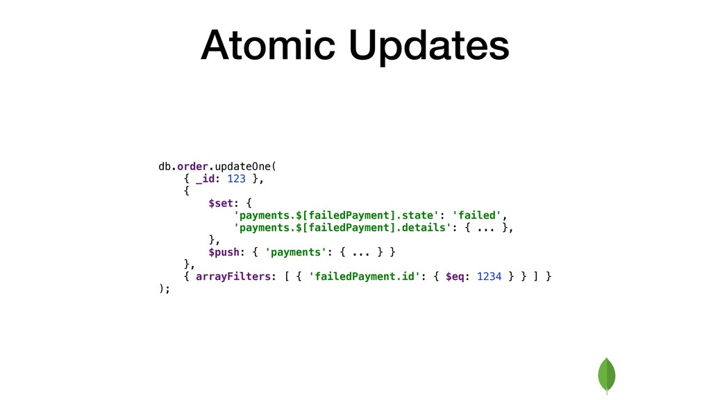 Atomic Updates db.order.updateOne( { _id: 123 }...