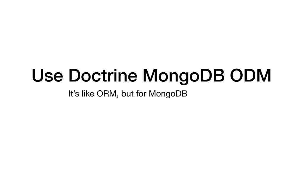 Use Doctrine MongoDB ODM It's like ORM, but for...