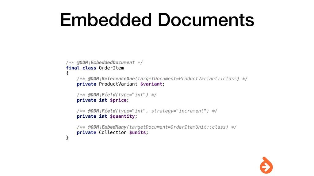 Embedded Documents /** @ODM\EmbeddedDocument */...