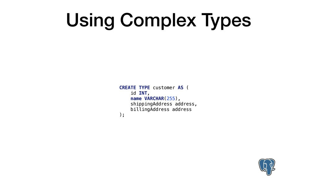 Using Complex Types CREATE TYPE customer AS ( i...