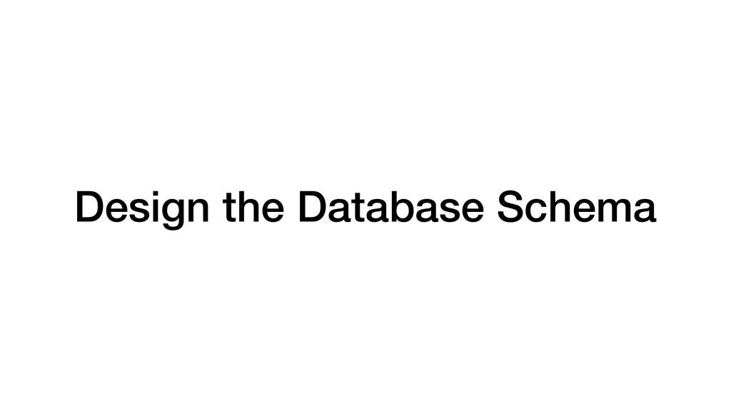 Design the Database Schema