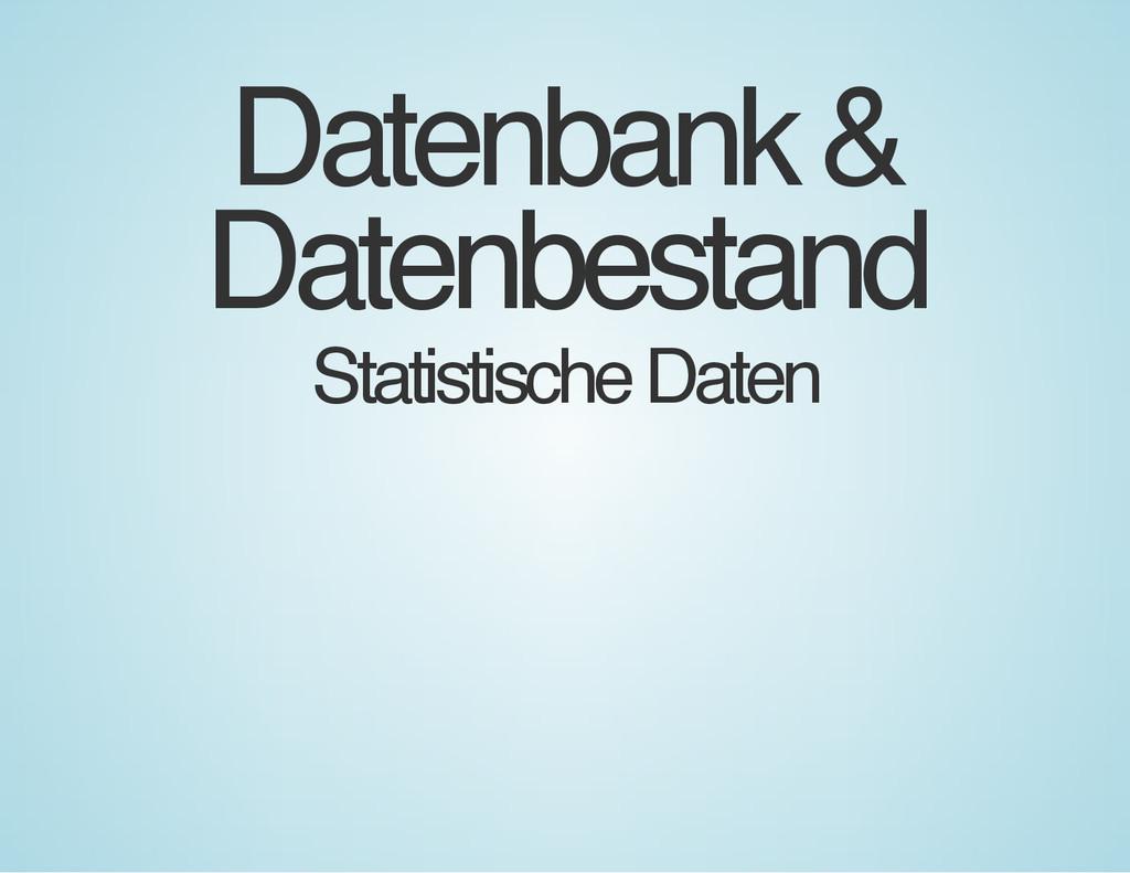 Datenbank & Datenbestand Statistische Daten