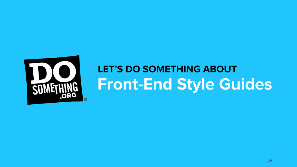 @ LET'S DO SOMETHING ABOUT Front-End Style Guid...
